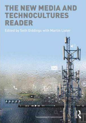 The New Media and Technocultures Reader