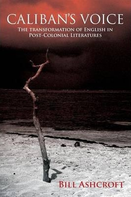 Caliban's Voice  The Transformation of English in Post-Colonial Literatures