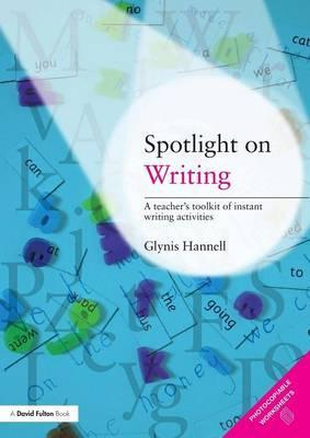 Spotlight on Writing : A Teacher's Toolkit of Instant Writing Activities
