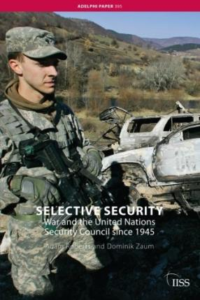 Selective Security  War and the United Nations Security Council since 1945