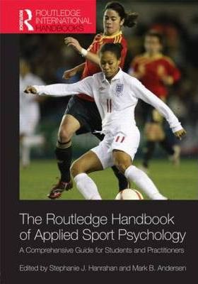 Routledge Handbook of Applied Sport Psychology : A Comprehensive Guide for Students and Practitioners