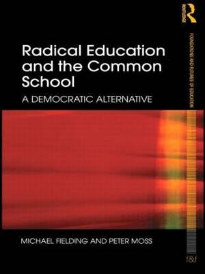 Radical Education and the Common School : A Democratic Alternative