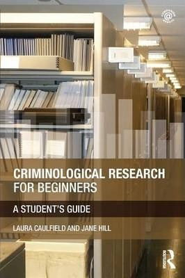 Criminological Research for Beginners: A Student's Guide