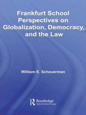 Frankfurt School Perspectives on Globalization, Democracy, and the Law