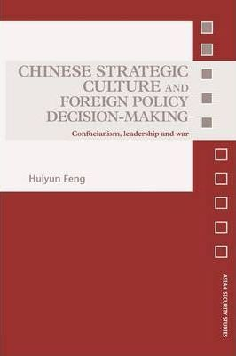 Chinese Strategic Culture and Foreign Policy Decision-Making  Confucianism, Leadership and War