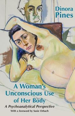 A Womans Unconscious Use of Her Body: A Psychoanalytical Perspective