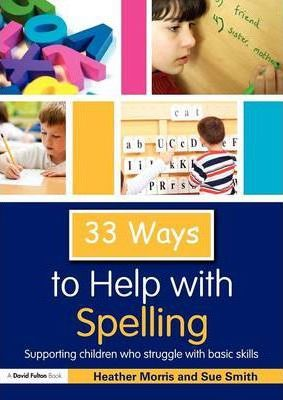 33 Ways to Help with Spelling : Heather Morris : 9780415560801