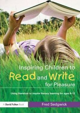 Inspiring Children to Read and Write for Pleasure: Using Literature to Inspire Literacy learning for Ages 8-12