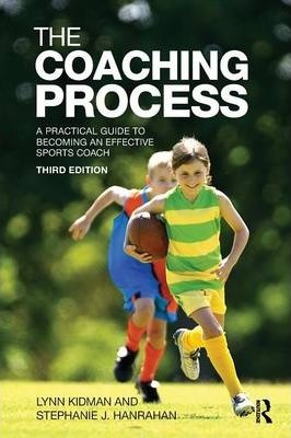 The Coaching Process : A Practical Guide to Becoming an Effective Sports Coach