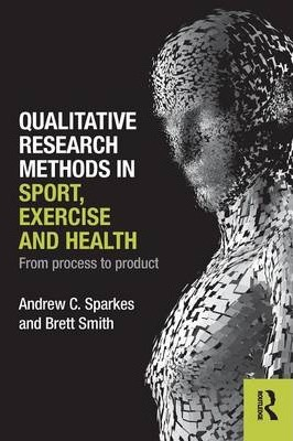 Qualitative Research Methods in Sport, Exercise and Health : From Process to Product