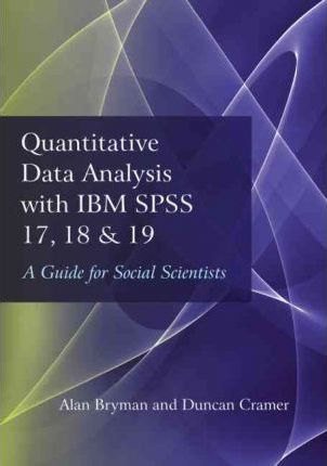Quantitative Data Analysis with IBM SPSS 17, 18 & 19 : A Guide for Social Scientists