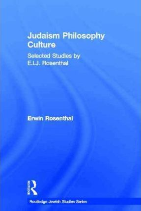 Judaism, Philosophy, Culture: Selected Studies by E. I. J. Rosenthal