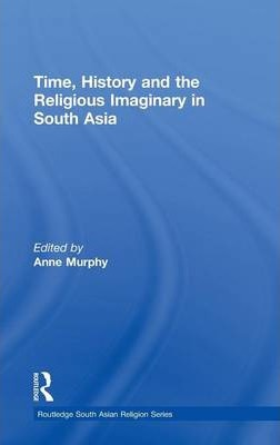 Time, History and the Religious Imaginary in South Asia