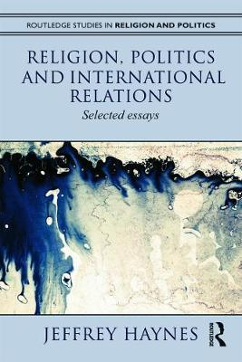 Religion, Politics and International Relations : Jeff Haynes