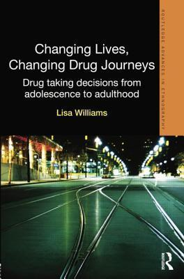 Changing Lives, Changing Drug Journeys  Drug Taking Decisions from Adolescence to Adulthood