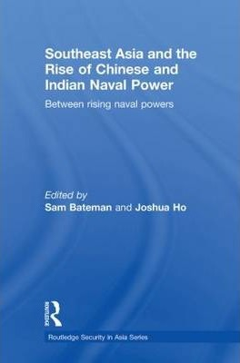 Thebridgelondon-ils.co.uk Southeast Asia and the Rise of Chinese and Indian Naval Power : Between Rising Naval Powers image