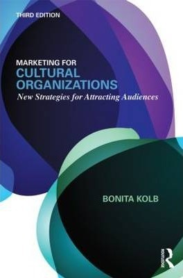 Marketing for Cultural Organizations : New Strategies for Attracting Audiences - third edition