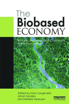 The Biobased Economy : Biofuels, Materials and Chemicals in the Post-oil Era
