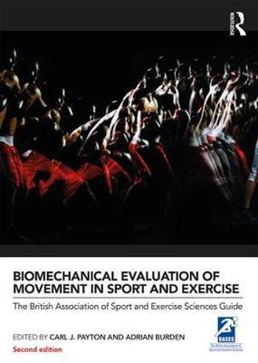 Biomechanical Evaluation of Movement in Sport and Exercise : The British Association of Sport and Exercise Sciences Guide – Carl Payton