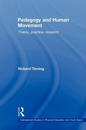 Pedagogy and Human Movement : Theory, Practice, Research