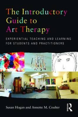The Introductory Guide to Art Therapy - Susan Hogan, Annette M. Coulter