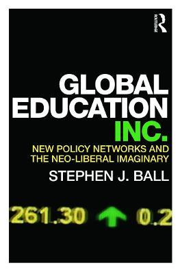 Global Education Inc. : New Policy Networks and the Neoliberal Imaginary