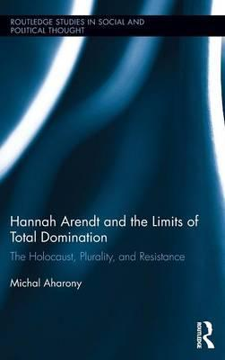 Hannah Arendt and the Limits of Total Domination