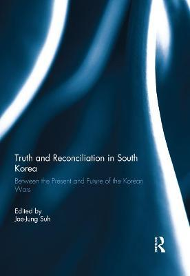 Truth and Reconciliation in South Korea  Between the Present and Future of the Korean Wars