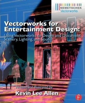 Vectorworks for Entertainment Design : Using Vectorworks to Design and Document Scenery, Lighting, and Sound