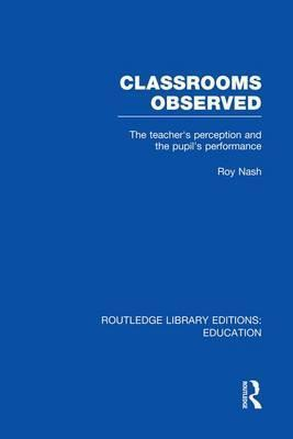 Classrooms Observed : The Teacher's Perception and the Pupil's Peformance