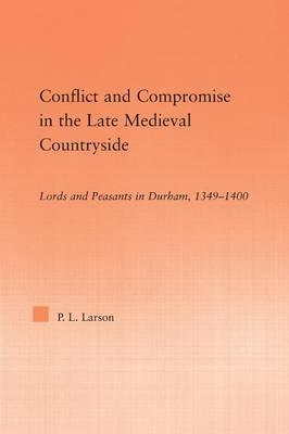 conflict and compromise in the late medieval countryside larson peter l