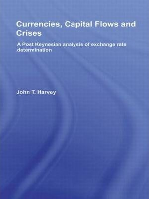 Currencies, Capital Flows and Crises: A Post Keynesian Analysis of Exchange Rate Determination