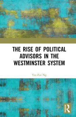 The Rise of Political Advisors in the Westminster System