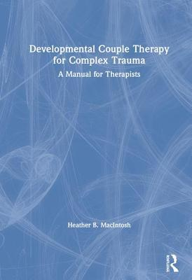 Developmental Couple Therapy for Complex Trauma