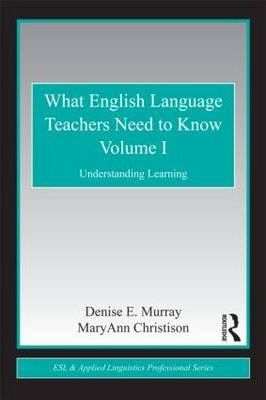 What English Language Teachers Need to Know Volume I : Understanding Learning
