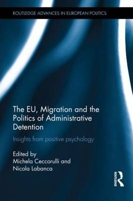 The EU, Migration and the Politics of Administrative Detention