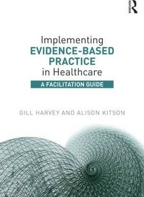 Implementing Evidence-Based Practice in Healthcare - Gill Harvey, Alison Kitson