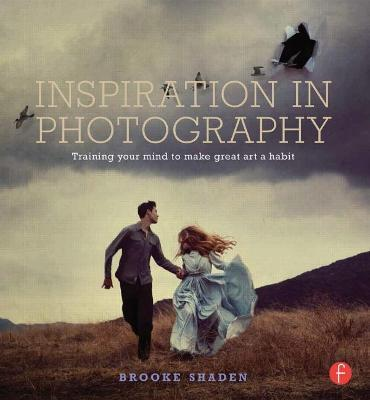 Inspiration in Photography : Training your mind to make great art a habit