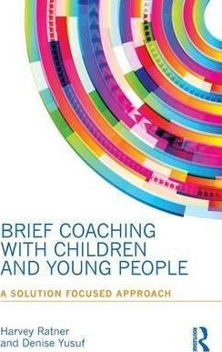 Brief Coaching with Children and Young People : A Solution Focused Approach