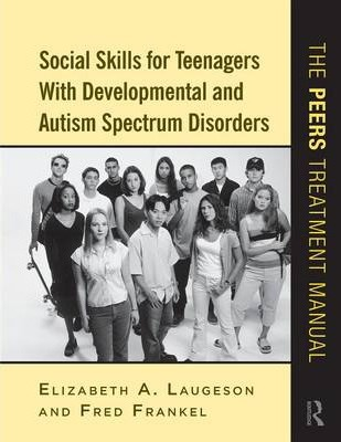 Social Skills for Teenagers with Developmental and Autism Spectrum Disorders : The PEERS Treatment Manual