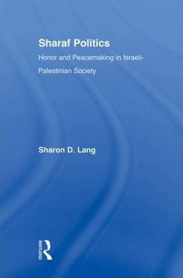 Sharaf Politics: Honor and Peacemaking in Israeli-Palestinian Society