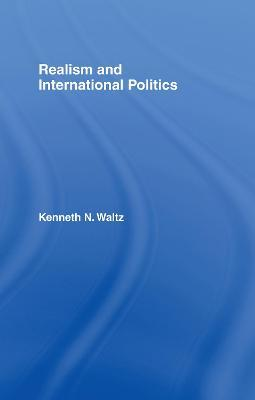 realism and international politics kenneth n waltz  realism and international politics the essays of ken waltz