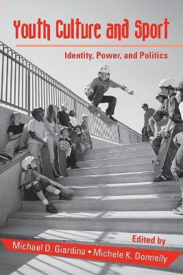 Youth Culture and Sport: Identity, Power, and Politics