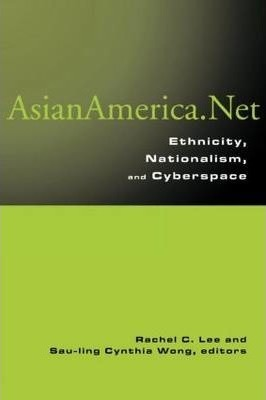 Asian America.net: Ethnicity, Nationalism, and Cyberculture