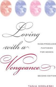 Loving with a Vengeance : Mass Produced Fantasies for Women