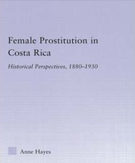 Female Prostitution in Costa Rica : Historical Perspectives, 1880-1930