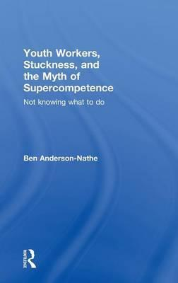 Youth Workers, Stuckness, and the Myth of Supercompetence
