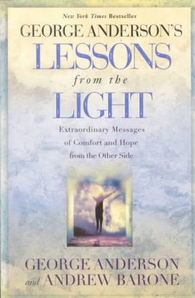 Lessons from the Light : Extraordinary Messages of Comfort and Hope from the Other Side