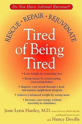 Tired of Being Tired : Do You Have Adrenal Burnout? Rescue, Repair, Rejuvenate