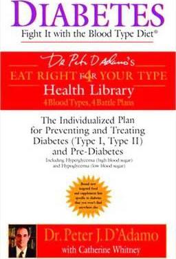 Diabetes : Fight it with the Blood Type Diet - the Indivualized Plan for Preventing and Treating Diabetes